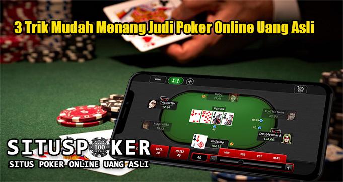 3 Trik Mudah Menang Judi Poker Online Uang Asli