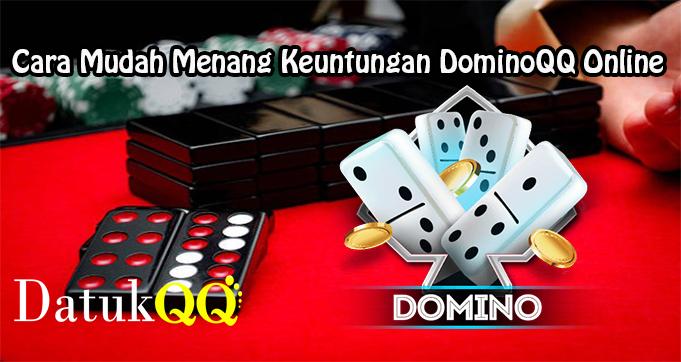 Cara Mudah Menang Keuntungan DominoQQ Online