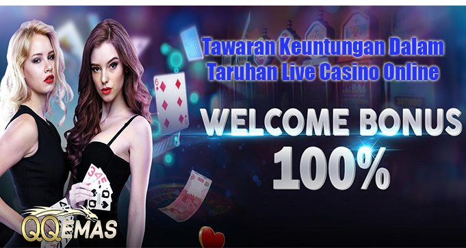 Tawaran Keuntungan Dalam Taruhan Live Casino Online