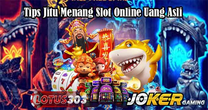 Tips Jitu Menang Slot Online Uang Asli