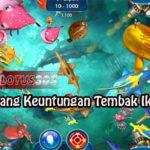 Tips Menang Keuntungan Tembak Ikan Online